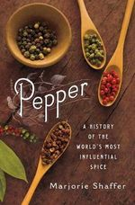 Pepper : A History of the World's Most Influential Spice - Marjorie Shaffer