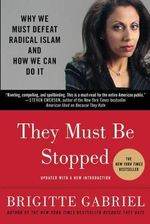 They Must be Stopped : Why We Must Defeat Radical Islam and How We Can Do it - Brigitte Gabriel