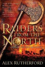 Raiders from the North : Empire of the Moghul - Alex Rutherford