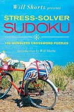 Will Shortz Presents Stress-Solver Sudoku : 100 Wordless Crossword Puzzles - Will Shortz