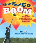Things That Go Boom or Fly, Float, and Zoom! : 18 DIY Projects to make - Alan Bridgewater