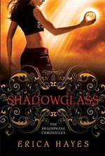 Shadowglass : The Shadowfae Chronicles Book 2 - Erica Hayes