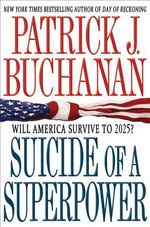 Suicide of a Superpower : Will America Survive to 2025? - Patrick J Buchanan