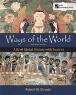 Ways of the World : A Brief Global History with Sources, Combined Volume - Robert W Strayer