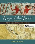 Ways of the World: Volume 1 : A Brief Global History with Sources: Through the Fifteenth Century - Robert W Strayer