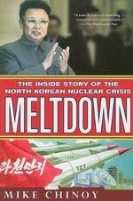 Meltdown : The Inside Story of the North Korean Nuclear Crisis - Mike Chinoy