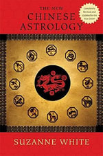 The New Chinese Astrology : A Unique Synthesis of the World's Two Great Astrol... - Suzanne White