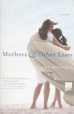 Mothers and Other Liars : A Novel - Amy Bourret