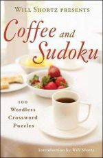 Will Shortz Presents Coffee and Sudoku : 100 Wordless Crossword Puzzles - Will Shortz
