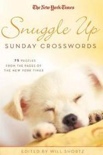 The New York Times Snuggle up Sunday Crosswords : 75 Puzzles from the Pages of the New York Times
