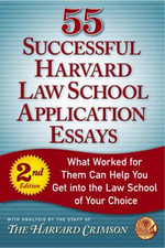 55 Successful Harvard Law School Application Essays : What Worked for Them Can Help You Get into the Law School of Your Choice - The Harvard Crimson