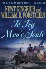 To Try Men's Souls : A Novel of George Washington and the Fight for American Freedom - Newt Gingrich