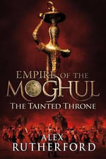 The Tainted Throne : Empires of the Moghul: Book IV - Alex Rutherford