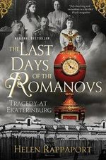The Last Days of the Romanovs : Tragedy at Ekaterinburg - Helen Rappaport