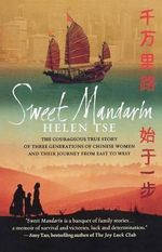 Sweet Mandarin : The Courageous True Story of Three Generations of Chinese Women and Their Journey from East to West - Helen Tse