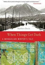 When Things Get Dark : A Mongolian Winter's Tale - Matthew Davis