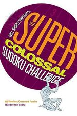 Will Shortz Presents the Super Colossal Sudoku Challenge : 300 Wordless Crossword Puzzles - Will Shortz