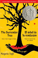 The Surrender Tree/El Arbol de La Rendicion: Poems of Cuba's Struggle for Freedom/Poemas de La Lucha de Cuba Por Su Libertad :  Poems of Cuba's Struggle for Freedom/Poemas de La Lucha de Cuba Por Su Libertad - Margarita Engle