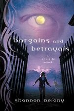 Bargains and Betrayals : A 13 to Life Novel - Shannon Delany