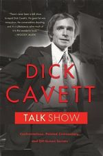 Talk Show : Confrontations, Pointed Commentary, and Off-screen Secrets - Dick Cavett