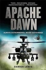 Apache Dawn : Always Outnumbered, Never Outgunned - Damien Lewis