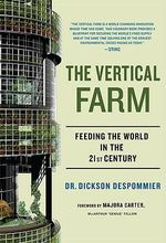 The Vertical Farm : The World Grows Up - Dr. Dickson Despommier