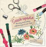 Stitch-Opedia : The Only Embroidery Reference You'll Ever Need - Helen Winthorpe Kendrick