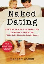 Naked Dating : Five Steps to Finding the Love of Your Life (while Fully Clothed & Totally Sober) - Harlan Cohen