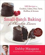 Small Batch Baking for Chocolate Lovers : 120 Recipes for Cookies, Cakes, Pies, Tarts, Muffins, & Scones - Debby Maugans Nakos