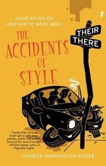The Accidents of Style : Good Advice on How Not to Write Badly - Charles Harrington Elster