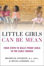 Little Girls Can Be Mean : Four Steps to Bully-Proof Girls in the Early Grades - Dr. Michelle Anthony
