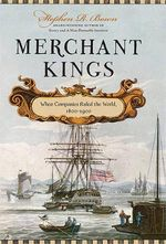 Merchant Kings : When Companies Ruled the World, 1600-1900 - Stephen R Bown