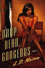 Drop Dead, Gorgeous - J D Mason
