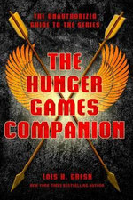 The Hunger Games Companion : The Unauthorized Guide to the Series - Lois H Gresh