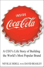 Inside Coca-Cola : A CEO's Secrets on Building the World's Most Popular Brand - Neville Isdell