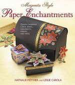 Magenta Style Paper Enchantments : Create Charming Cards, Boxes, Ornaments, Albums, and More - Nathalie Metivier