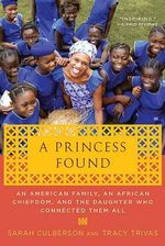 A Princess Found : An American Family, an African Chiefdom, and the Daughter Who Connected Them All - Sarah Culberson