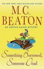Something Borrowed, Someone Dead : An Agatha Raisin Mystery - M C Beaton