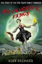 My Favorite Fangs : The Story of the Von Trapp Family Vampires - Alan Goldsher