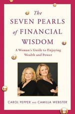 The Seven Pearls of Financial Wisdom : A Woman's Guide to Enjoying Wealth and Power - Carol Pepper