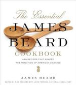 The Essential James Beard Cookbook : 450 Recipes That Shaped the Tradition of American Cooking - James Beard
