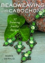 Beadweaving with Cabochons : 37 Stunning Jewelry Designs - Marie Geraud