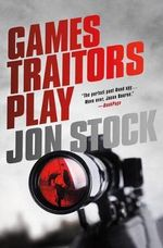 Games Traitors Play : Daniel Marchant Thriller - Jon Stock
