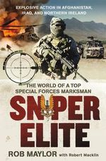 Sniper Elite : The World of a Top Special Forces Marksman - Rob Maylor