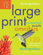 The New York Times Large-Print Crossword Puzzle Omnibus Volume 12 : 120 Large-Print Easy to Hard Puzzles from the Pages of the New York Times - New York Times