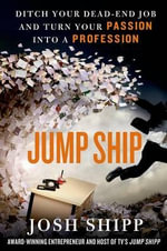 Jump Ship : Ditch Your Dead-End Job and Turn Your Passion Into a Profession - Josh Shipp