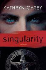Singularity : A Mystery - Kathryn Casey