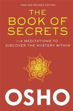 The Book of Secrets : 112 Meditations to Discover the Mystery Within - Osho