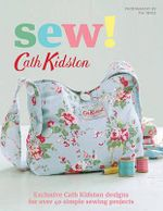 Sew! : Exclusive Cath Kidston Designs for Over 40 Simple Sewing Projects - Cath Kidston