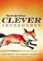 The New York Times Clever Crosswords : 150 Easy to Hard Puzzles
